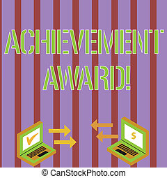 Writing note showing Achievement Award. Business photo showcasing recognizes worthy and outstanding achievement in job skill Arrow Icons Between Two Laptop Currency Sign and Check Icons.