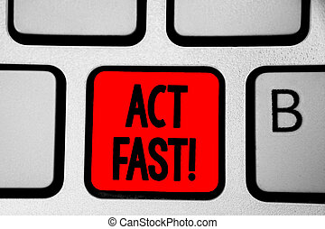 Writing note showing Act Fast. Business photo showcasing Voluntarily move in the highest state of speed initiatively Keyboard red Intention create computer computing reflection document.