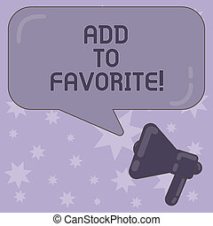 Writing note showing Add To Favorite. Business photo showcasing Like a page social network community stay always connected Megaphone and Rectangular Color Speech Bubble with Reflection.