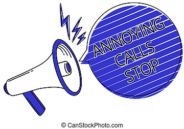 Writing note showing Annoying Calls Stop. Business photo showcasing Prevent spam phones Blacklisting numbers Angry caller Script announcement message warning signals speakers alarming convey.