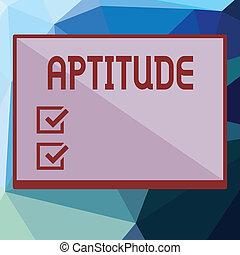 Writing note showing Aptitude. Business photo showcasing ...