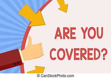 Writing note showing Are You Coveredquestion. Business photo showcasing asking about you insurance health statement.