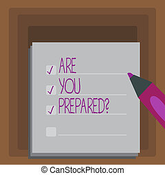 Writing note showing Are You Preparedquestion. Business photo showcasing Ready Preparedness Readiness Assessment Evaluation.
