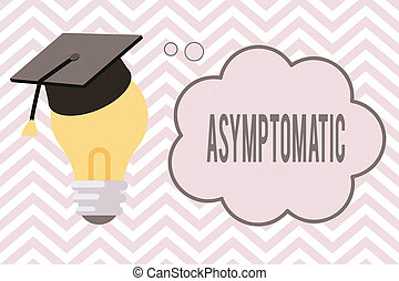 Writing note showing Asymptomatic. Business concept for a condition or an individual producing or showing no symptoms 3D Graduation Cap Resting on Bulb with Cloud Thought Bubble