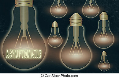 Writing note showing Asymptomatic. Business concept for a condition or an individual producing or showing no symptoms Realistic colored vintage light bulbs, idea sign solution