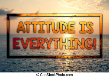 Writing note showing Attitude Is Everything. Business photo showcasing Personal Outlook Perspective Orientation Behavior Sunset blue beach cloudy sky ideas message thoughts feelings.