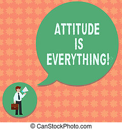 Writing note showing Attitude Is Everything. Business photo showcasing understanding persuades our attitude about thing Man in Necktie Carrying Briefcase Holding Megaphone Speech Bubble.