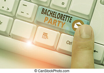 Writing note showing Bachelorette Party. Business concept for a party given for a woanalysis who is about to get married