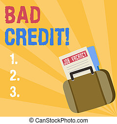 Writing note showing Bad Credit. Business photo showcasing offering help after going for loan then getting rejected Announcement File for Employment Opportunity with Briefcase.