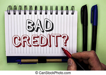 Writing note showing Bad Credit Question. Business photo...