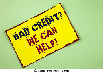 Writing note showing Bad Credit Question We Can Help...