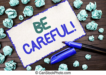 Writing note showing Be Careful. Business photo showcasing...