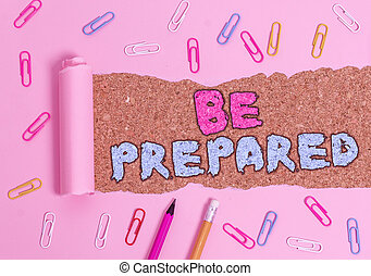 Writing note showing Be Prepared. Business photo showcasing make something ready for use or consideration at future.