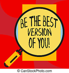 Writing note showing Be The Best Version Of You. Business photo showcasing going to move away from where are start improving.