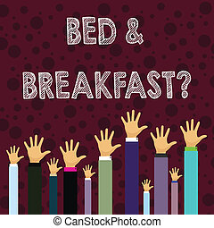 Writing note showing Bed And Breakfast Question. Business photo showcasing describe level catering included hotels prices Businessmen Hands Raising Up Above the Head, Palm In Front.