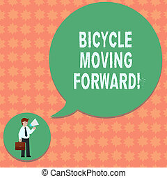 Writing note showing Bicycle Moving Forward. Business photo showcasing To keep your balance, you must keep moving forward Man in Necktie Carrying Briefcase Holding Megaphone Speech Bubble.