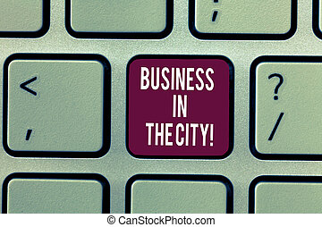 Writing note showing Business In The City. Business photo showcasing Urban companies Professional offices in cities Keyboard Intention to create computer message keypad idea.
