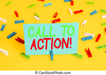 Writing note showing Call To Action. Business photo showcasing exhortation do something in order achieve aim with problem Colored clothespin papers empty reminder yellow floor background office.