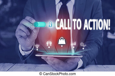 Writing note showing Call To Action. Business photo showcasing exhortation do something in order achieve aim with problem Male wear formal suit presenting presentation smart device.
