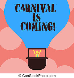 Writing note showing Carnival Is Coming. Business photo showcasing public festival which showing play music and dance Hu analysis Dummy Arms Raising inside Gondola Riding Air Balloon.
