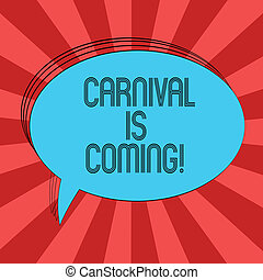Writing note showing Carnival Is Coming. Business photo showcasing public festival which showing play music and dance Oval Outlined Solid Color Speech Bubble Empty Text Balloon.