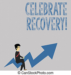 Writing note showing Celebrate Recovery. Business photo showcasing recovery program for anyone struggling with hurt or pain Businessman with Eyeglasses Riding Crooked Arrow Pointing Up.