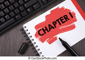 Writing note showing Chapter 1. Business photo showcasing Starting something new or making the big changes in one s journey written on Painted Notepad on wooden background Keyboard and Marker.