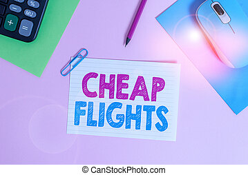 Writing note showing Cheap Flights. Business photo showcasing costing little money or less than is usual or expected airfare Electronic mouse calculator paper sheets clip marker colored background.