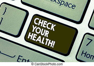 Writing note showing Check Your Health. Business photo showcasing physical examination includes variety of different tests Keyboard key Intention to create computer message pressing keypad idea.