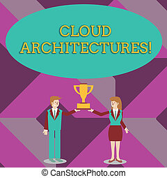 Writing note showing Cloud Architectures. Business photo showcasing Various Engineered Databases Softwares Applications Man and Woman Business Suit Holding Championship Trophy Cup.