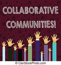 Writing note showing Collaborative Communities. Business photo showcasing showing and organizations work achieve results Businessmen Hands Raising Up Above the Head, Palm In Front.