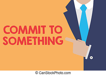 Writing note showing Commit To Something. Business photo showcasing To Live a Life of Purpose with Pride Honor a Promise