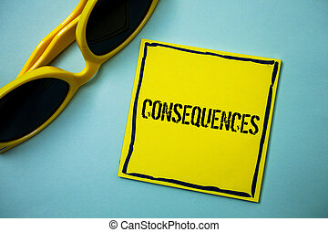 Writing note showing Consequences. Business photo showcasing...