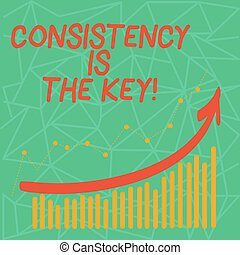 Writing note showing Consistency Is The Key. Business photo showcasing by Breaking Bad Habits and Forming Good Ones Colorful Column and Line Graphic Chart with Arrow Going Up.