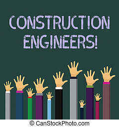 Writing note showing Construction Engineers. Business photo showcasing discipline that deals with designing and planning Businessmen Hands Raising Up Above the Head, Palm In Front.