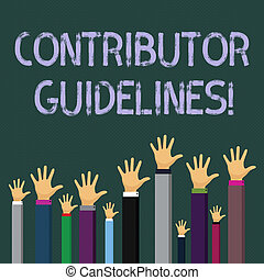 Writing note showing Contributor Guidelines. Business photo showcasing demonstrating who writes articles for magazine or newspaper Businessmen Hands Raising Up Above the Head, Palm In Front.