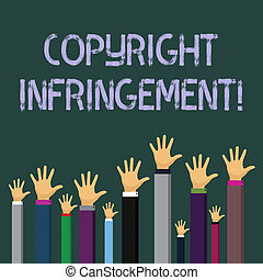 Writing note showing Copyright Infringement. Business photo showcasing use of works protected by law without permission Businessmen Hands Raising Up Above the Head, Palm In Front.