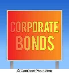 Writing note showing Corporate Bonds. Business photo showcasing corporation to raise financing for variety of reasons