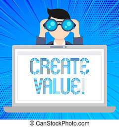 Writing note showing Create Value. Business photo showcasing making sure regard that something is held to its deserve Man Holding and Looking into Binocular Behind Laptop Screen.