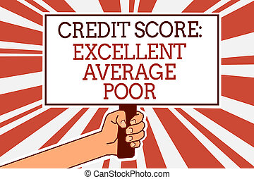 Writing note showing Credit Score Excellent Average Poor. Business photo showcasing Level of creditworthness Rating Report Man hand holding poster important protest green orange rays background.