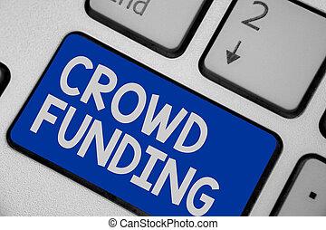 Writing note showing Crowd Funding. Business photo showcasing Fundraising Kickstarter Startup Pledge Platform Donations Keyboard blue key Intention computer computing reflection document.