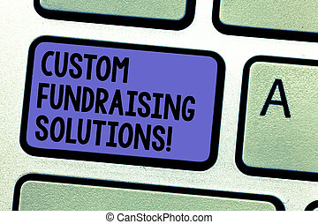 Writing note showing Custom Fundraising Solutions. Business photo showcasing software to help raising money online Keyboard key Intention to create computer message pressing keypad idea.