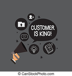 Writing note showing Customer Is King. Business photo showcasing Serve attentively and properly Deliver the needs urgently