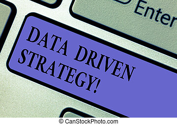 Writing note showing Data Driven Strategy. Business photo showcasing decisions based on data analysis and interpretation Keyboard key Intention to create computer message pressing keypad idea.