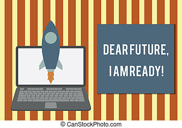 Writing note showing Dear Future I Am Ready. Business photo showcasing Confident to move ahead or to face the future Launching rocket up laptop Startup Developing goal objective.