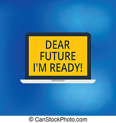 Writing note showing Dear Future I M Ready. Business photo showcasing Be prepared for next events and success Be motivated Laptop Monitor Personal Computer Tablet Screen Text Space.