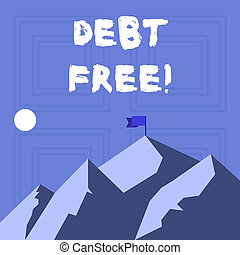Writing note showing Debt Free. Business photo showcasing does not owning any money or things to any individual or companies Mountains with Shadow Indicating Time of Day and Flag Banner.