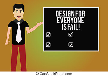 Writing note showing Design For Everyone Is Fail. Business photo showcasing Do not make designs to fulfil everybody tastes Man with Tie Talking Presenting Blank Color Square Board.