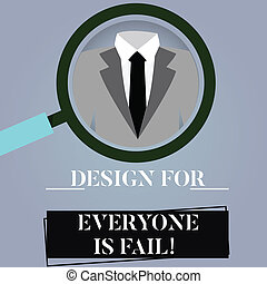Writing note showing Design For Everyone Is Fail. Business photo showcasing Do not make designs to fulfil everybody tastes Magnifying Glass Enlarging a Tuxedo and Label Tag Below.