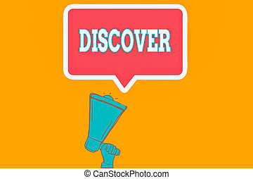 Writing note showing Discover. Business concept for obtain sight or knowledge of for the first time in your entire life Hu analysis Hand Holding Upward Megaphone Speech Bubble